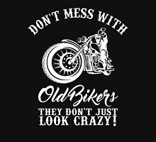 Don't Mess With Old Biker They Don't Just Look Crazy T-Shirt