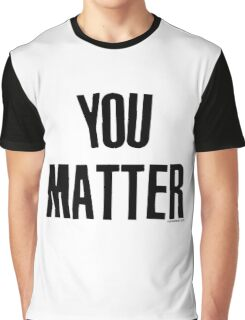 You Matter Taking Back Humanity Graphic T-Shirt