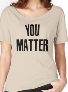 You Matter Taking Back Humanity Women's Relaxed Fit T-Shirt