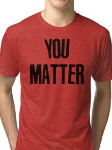 You Matter Taking Back Humanity Tri-blend T-Shirt