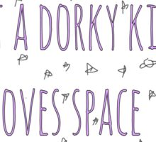 I'm just a dorky kid who loves space Sticker