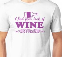 I find your lack of WINE disturbing Unisex T-Shirt