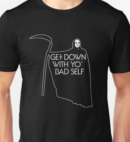 Get Down With Yo Bad Self Unisex T-Shirt