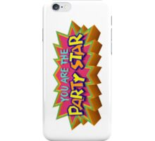 You Are the Party Star! iPhone Case/Skin