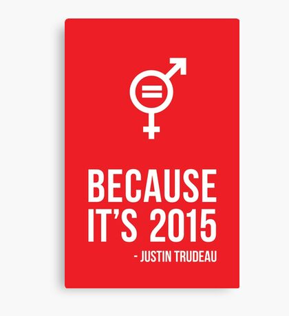 Because it's 2015 - Justin Trudeau // Canada // Prime Minister of Canada // Gender Equality // Poster // Inspiration // Motivational Art Canvas Print
