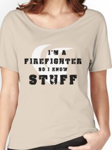 Firefighters know stuff Women's Relaxed Fit T-Shirt