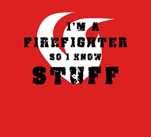Firefighters know stuff Unisex T-Shirt