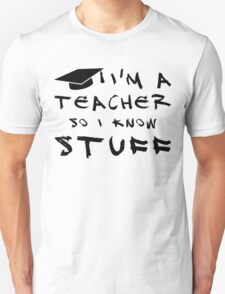 Teachers know stuff T-Shirt