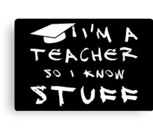 Teachers know stuff Canvas Print