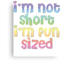 I'm not short I'm fun sized T-Shirt Canvas Print
