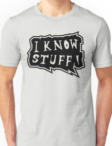 I know stuff Unisex T-Shirt