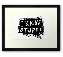 I know stuff Framed Print