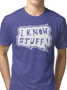 I know stuff Tri-blend T-Shirt