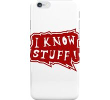 I know stuff iPhone Case/Skin