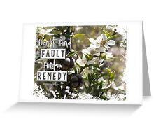 Don't Find Fault - Find a Remedy Quote Greeting Card