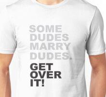Some Dudes Marry Dudes - Get Over It!! Unisex T-Shirt