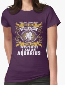 I Was Perfect I Am An Aquarius T-Shirt