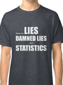 Lies, Damned Lies and Statistics (b) Classic T-Shirt