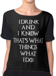 I Drink and Know Things - Game of thrones Chiffon Top