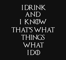 I Drink and Know Things - Game of thrones Unisex T-Shirt