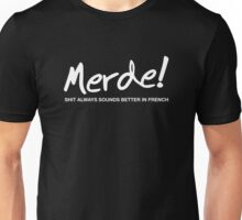 Merde ! Shit Always Sounds Better In French Unisex T-Shirt