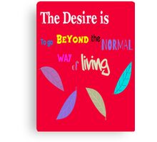 Beyond the Normal Living  Canvas Print