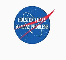 """houston i have so many problems"" Unisex T-Shirt"