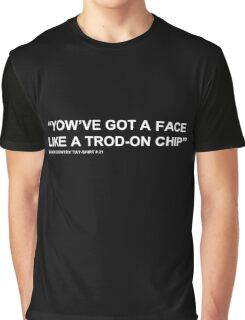 """YOW'VE GOT A FACE LIKE A TROD-ON CHIP"" Graphic T-Shirt"