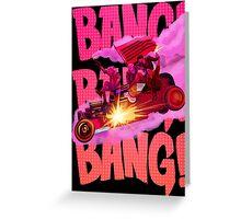 Bang Bang Bang Greeting Card