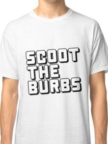 SCOOT THE BURBS Classic T-Shirt