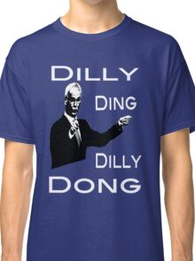 The Tinkerman says Dilly Ding Dilly Dong Classic T-Shirt