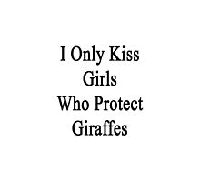 I Only Kiss Girls Who Protect Giraffes  by supernova23