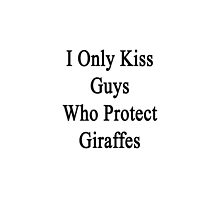 I Only Kiss Guys Who Protect Giraffes  by supernova23