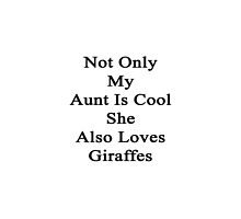 Not Only My Aunt Is Cool She Also Loves Giraffes  by supernova23