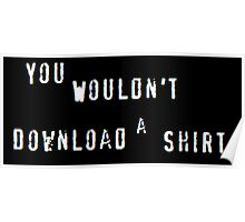 You Wouldn't Download a Shirt Poster