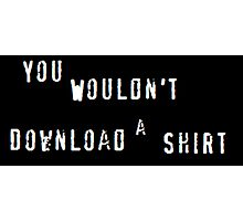 You Wouldn't Download a Shirt Photographic Print