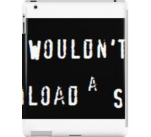You Wouldn't Download a Shirt iPad Case/Skin