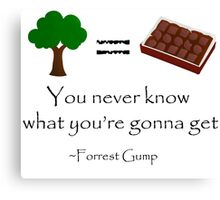 Life's Like A Box Of Chocolates, you never know what you're gonna get. ~Forrest Gump Canvas Print