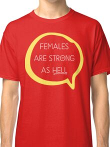 Kimmy Schmidt - Females are Strong as Hell Classic T-Shirt