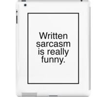Written Sarcasm Is Really Funny iPad Case/Skin