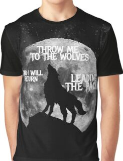 Throw me to the Wolves and i will return Leading the Pack Graphic T-Shirt
