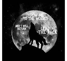 Throw me to the Wolves and i will return Leading the Pack Photographic Print