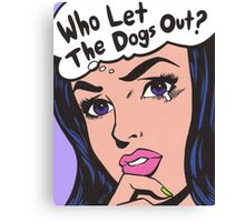 Who Let The Dogs Out? Canvas Print