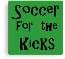 soccer for the kicks Canvas Print