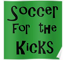 soccer for the kicks Poster