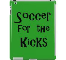 soccer for the kicks iPad Case/Skin