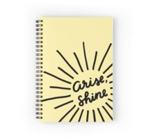 Arise, Shine! Spiral Notebook