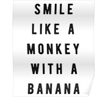 Smile like a monkey with a banana Poster
