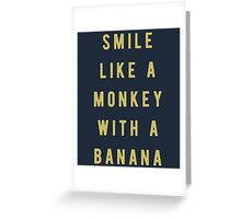 Smile like a monkey with a banana Greeting Card