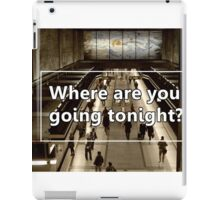 Where are you going tonight? iPad Case/Skin